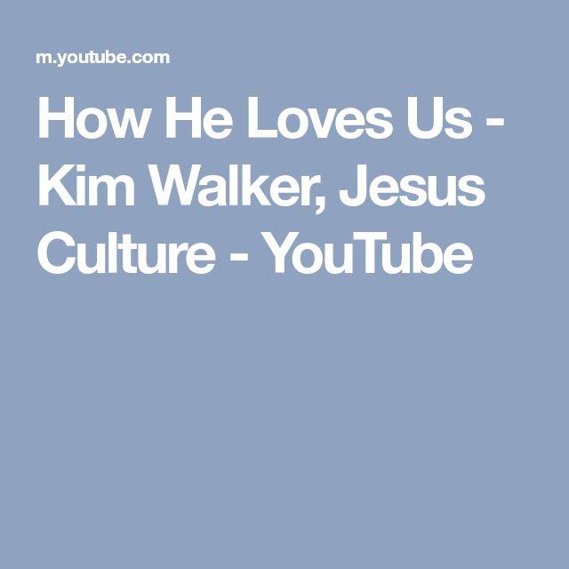 How He Loves Us - Kim Walker, Jesus Culture - YouTube