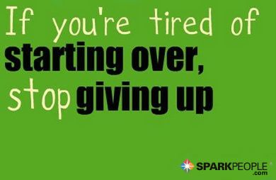 If you're tired of starting over, stop giving up. | via @SparkPeople