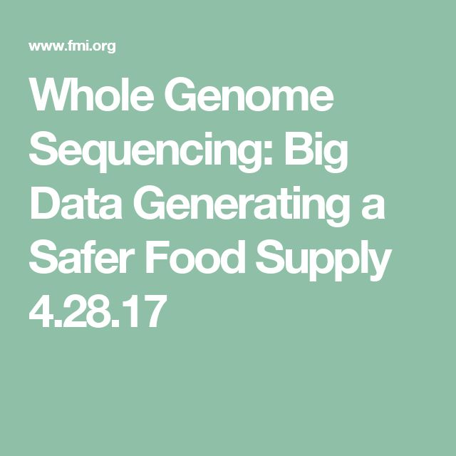 Whole Genome Sequencing: Big Data Generating a Safer Food Supply 4.28.17