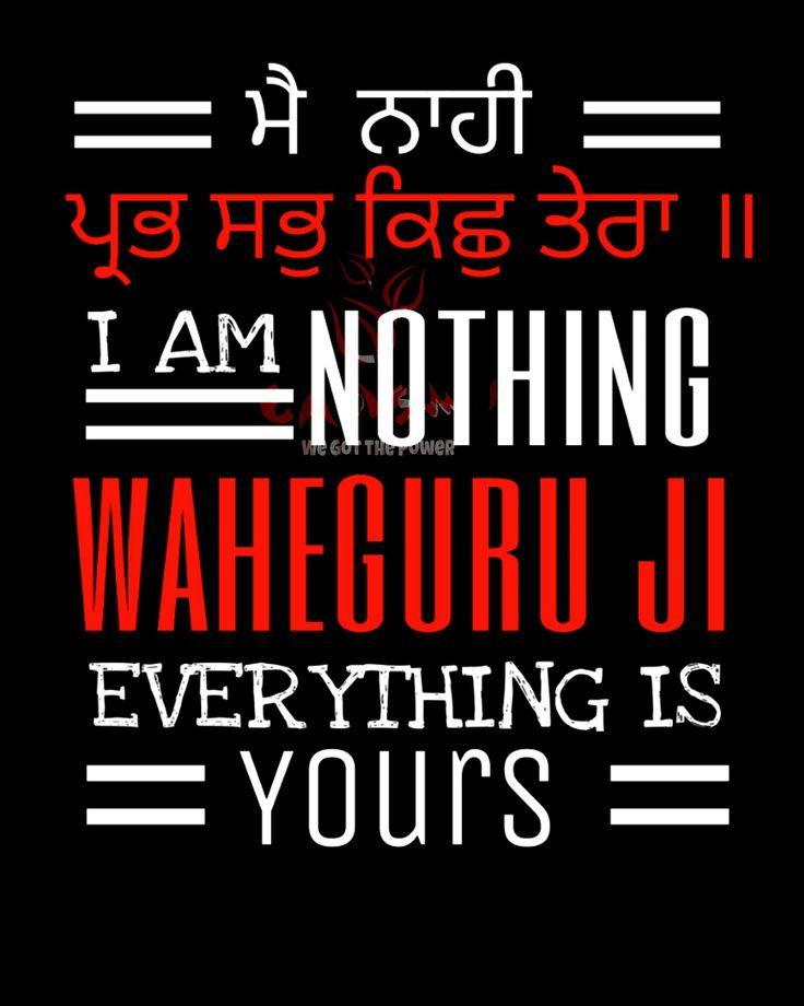 I am nothing, God; everything is yours. ~ Sri Guru Arjan Dev Ji Majaraj