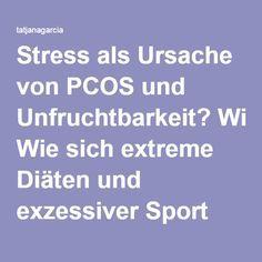 Stress als Ursache von PCOS und Unfruchtbarkeit? Wie sich extreme Diäten und exzessiver Sport negativ auf unser Hormonhaushalt auswirken können. (Teil 2) - tatjanagarcia.com