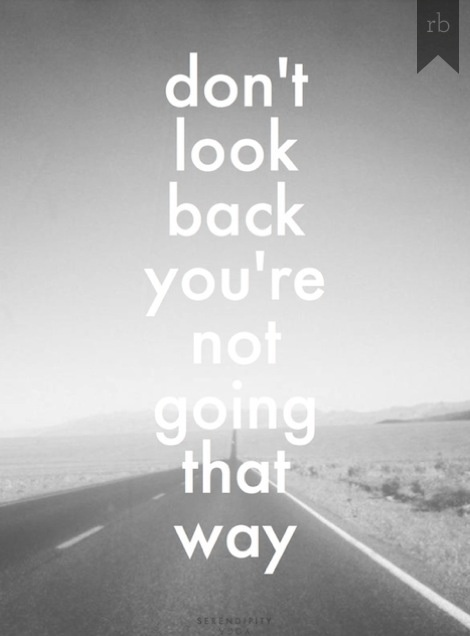 Don't look back, you're not going that way. #quotes
