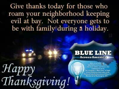 Law enforcement holiday....I  AND THE AMERICAN PEOPLE WANT TO THANK YOU FOR YOUR SERVICE AND DOING YOUR DUTY IN PROTECTING US FROM ANY HARM THAT WOULD COME OUR WAY....IT IS DEFINITELY APPRECIATED....THANK YOU