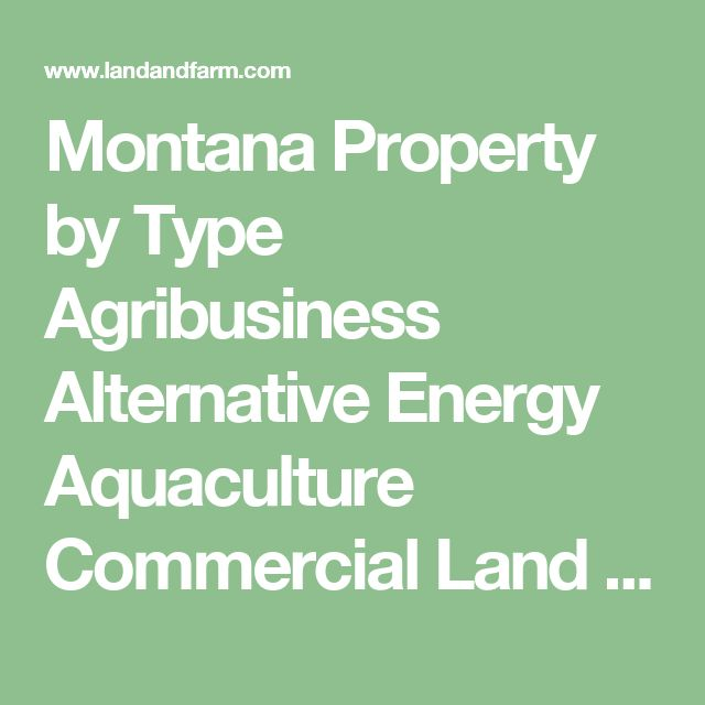 Montana Property by Type Agribusiness Alternative Energy Aquaculture Commercial Land Farm Golf-Related Historic Property Horse Farm Hospitality