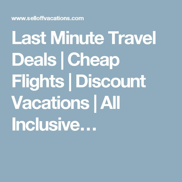25 Best Ideas About Last Minute Travel On Pinterest Last Minute Travel Deals Last Minute