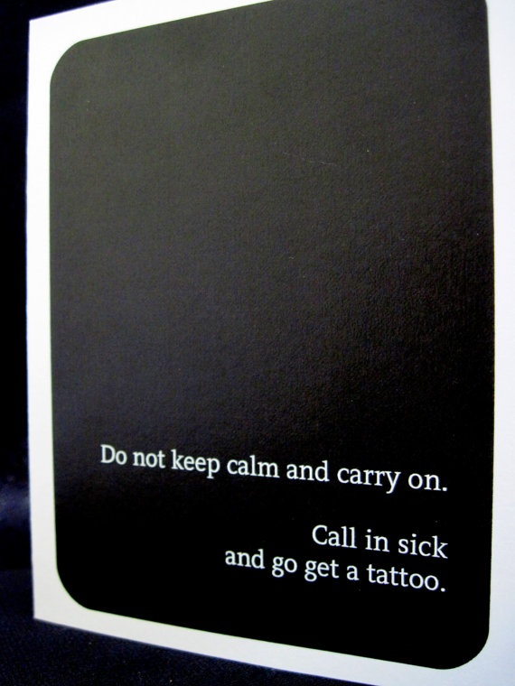 Heh. Do not keep calm and carry on Call in sick by LaughingAbiStudio, $2.00