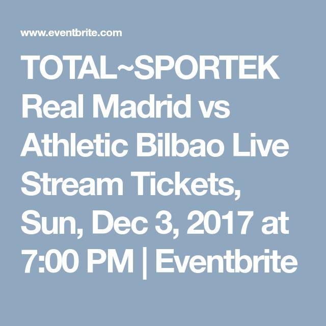 TOTAL~SPORTEK Real Madrid vs Athletic Bilbao Live Stream Tickets, Sun, Dec 3, 2017 at 7:00 PM   Eventbrite
