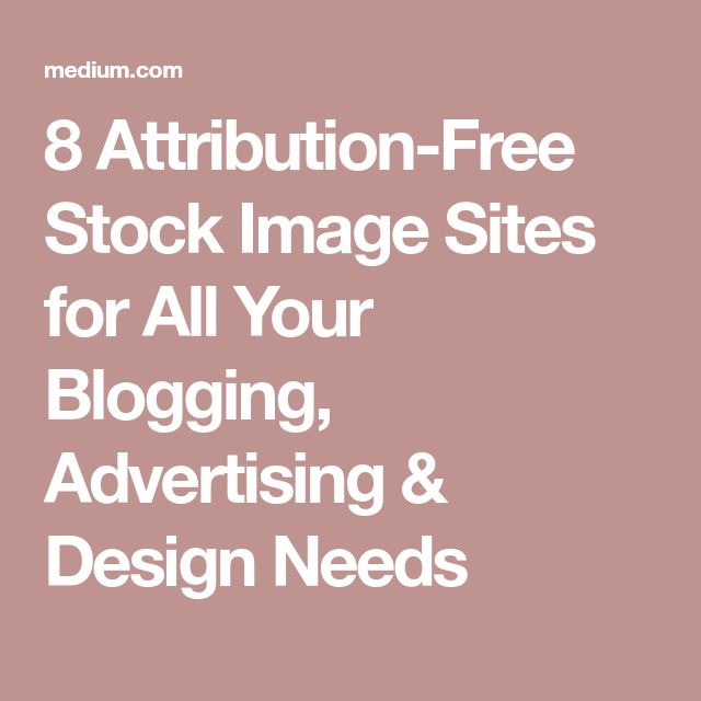 8 Attribution-Free Stock Image Sites for All Your Blogging, Advertising & Design Needs