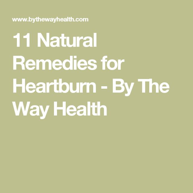 11 Natural Remedies for Heartburn - By The Way Health