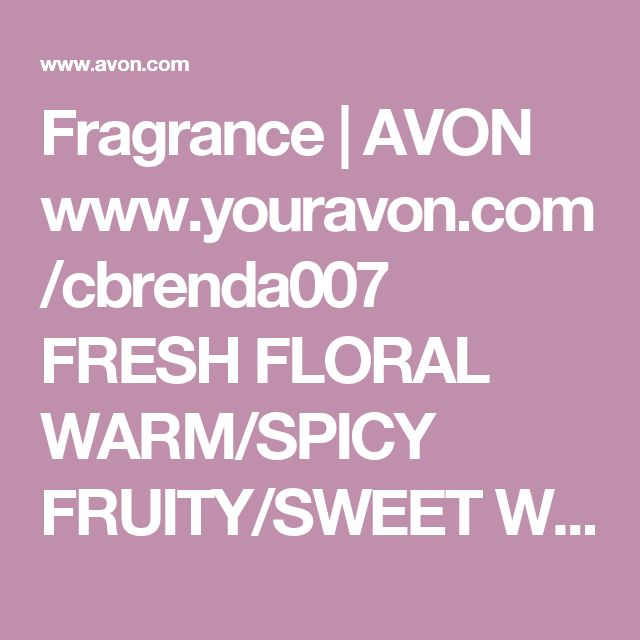 Fragrance | AVON www.youravon.com/cbrenda007 FRESH   FLORAL  WARM/SPICY  FRUITY/SWEET  WOOD/EARTHY    On That Note FRAGRANCE FINDER