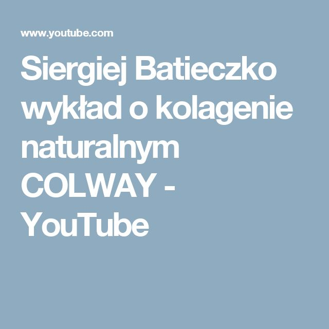 Siergiej Batieczko wykład o kolagenie naturalnym COLWAY - YouTube