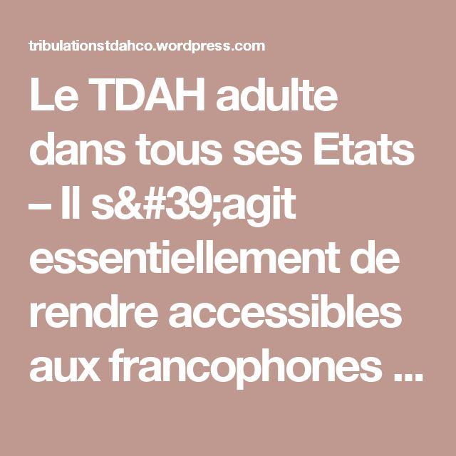 Le TDAH adulte dans tous ses Etats – Il s'agit essentiellement de rendre accessibles aux francophones ne parlant pas l'anglais les informations disponibles dans le monde anglo-saxon et peut-être d'autres pays, au gré de mes trouvailles. Si vous êtes un nouveau lecteur, tout d'abord, bienvenue, j'espère que la visite vous plaira et n'hésitez pas à aller voir les articles plus anciens (le bouton magique en bas de page les fait apparaître).