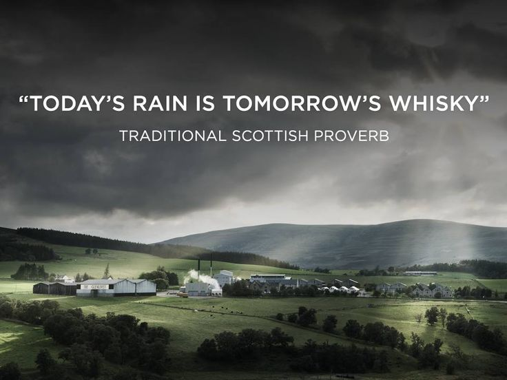 An Old Scottish Proverb -- 'We love rain, in moderation' Source: The Glenlivet
