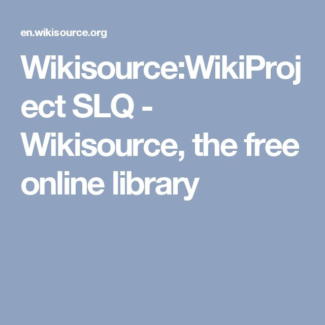 Wikisource:WikiProject SLQ - Wikisource, the free online library