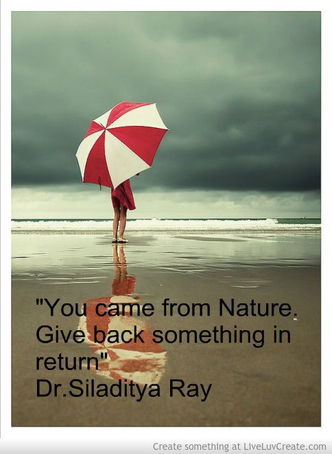 We should be grateful to Mother Nature for giving us as a place to live.....