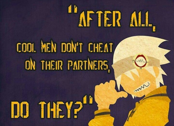 soul eater <333 this is true for every guy out there. listen to soul!!!!