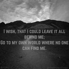 Escape - NF.  Go to my own world where no one can find me.