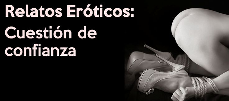 belovez_adult_sex_toys_blog_relatos_eroticos_cuestion_de_confianza