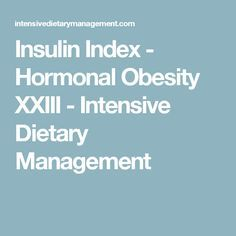 Insulin Index - Hormonal Obesity XXIII - Intensive Dietary Management