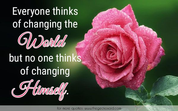 Everyone thinks of changing the world, but no one thinks of changing himself.  #change #changing #everyone #himself #quotes #thinks #world