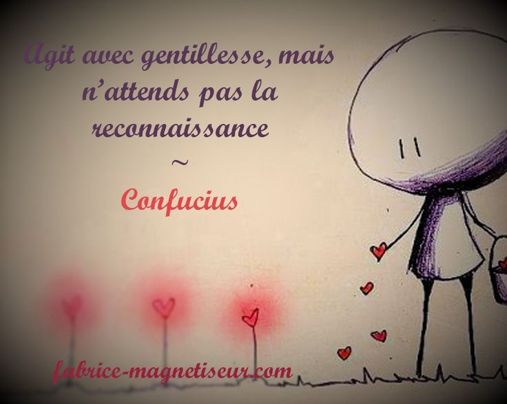 Citations Proverbes : agit avec gentillesse, mais... Confucius