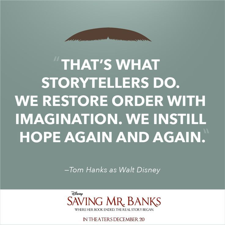 """""""That's what storytellers do. We restorre order with imagination. We instill hope again and again."""" Saving Mr. Banks"""
