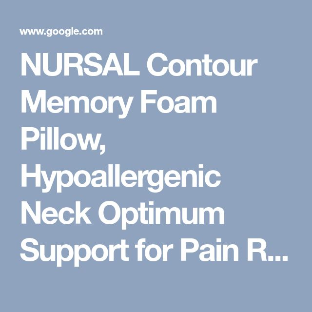 NURSAL Contour Memory Foam Pillow, Hypoallergenic Neck Optimum Support for Pain Relief, Orthopedic Pillow with Washable Zippered Soft Cover https://www.amazon.com/dp/B071VSJ85X/ref=cm_sw_r_cp_api_QWAtAb5VD5538 - Google Search