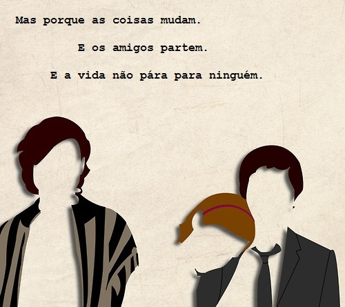 """""""Mas porque as coisas mudam. E os amigos partem.E a vida não pára para ninguém."""" As Vantagens De Ser Invisível"""