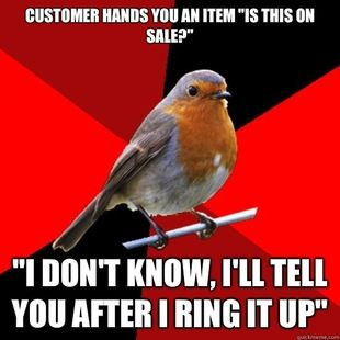 This happens several times a day working in a store. You're expected to have memorized the price of every single item. Retail robin.