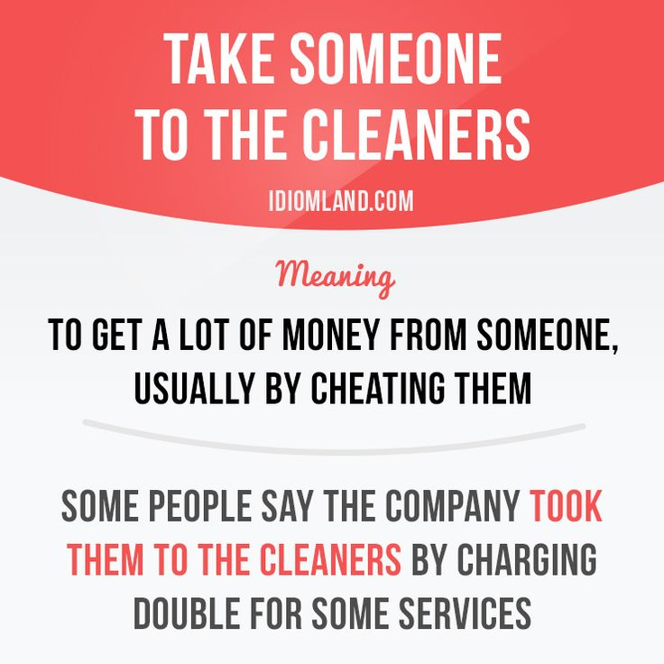 """""""Take someone to the cleaners"""" means """"to get a lot of money from someone, usually by cheating them""""."""