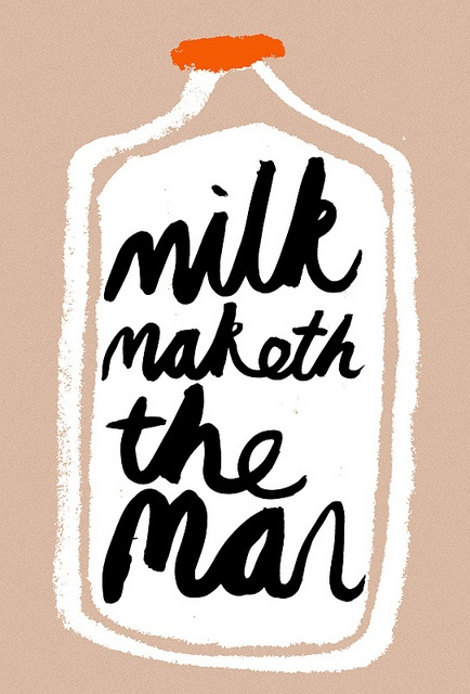milk maketh the man by Rob Hodgson