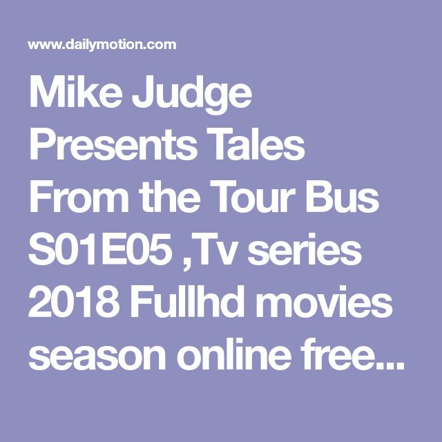 Mike Judge Presents Tales From the Tour Bus S01E05 ,Tv series 2018 Fullhd movies season online free - Video Dailymotion