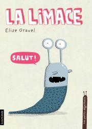 Limace (La) - Élise Gravel