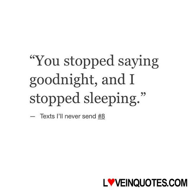 """You stopped saying goodnight, and I stopped sleeping."" — Texts I'll never send L8"