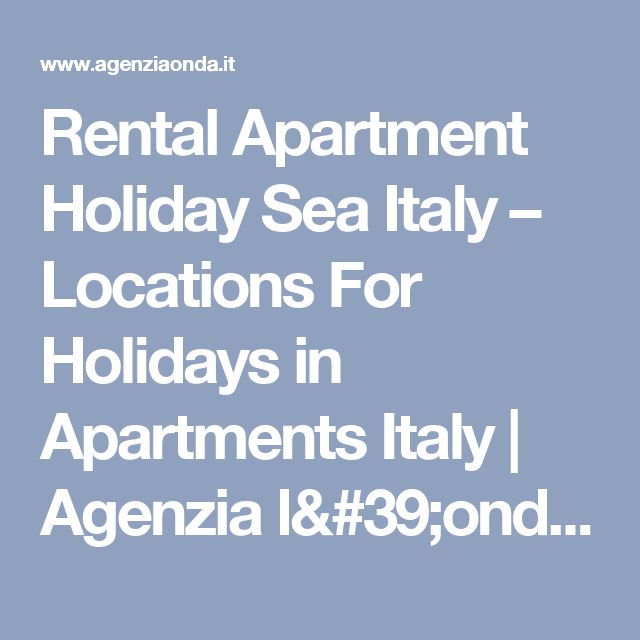 Rental Apartment Holiday Sea Italy – Locations For Holidays in Apartments Italy | Agenzia l'onda - Touristic Organization