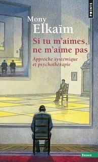 Si tu m'aimes,ne m'aime pas:approche systémique et psychothérapie