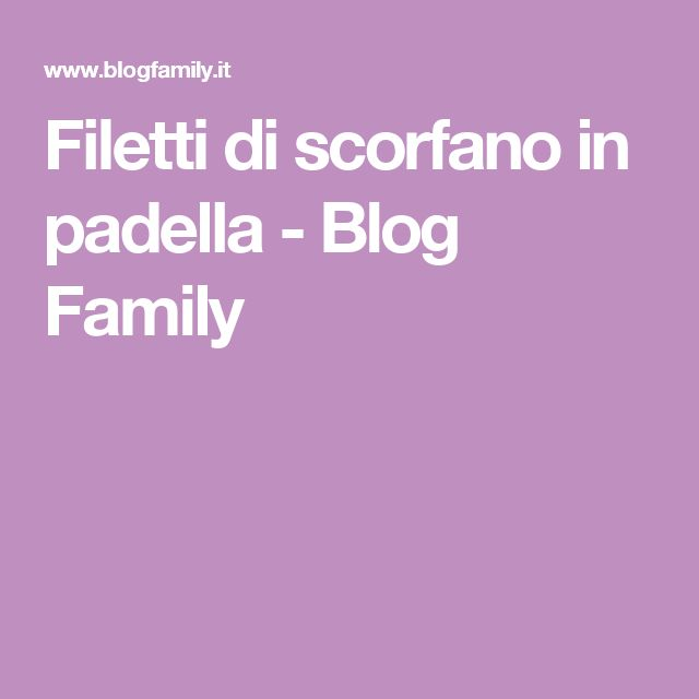 Filetti di scorfano in padella - Blog Family