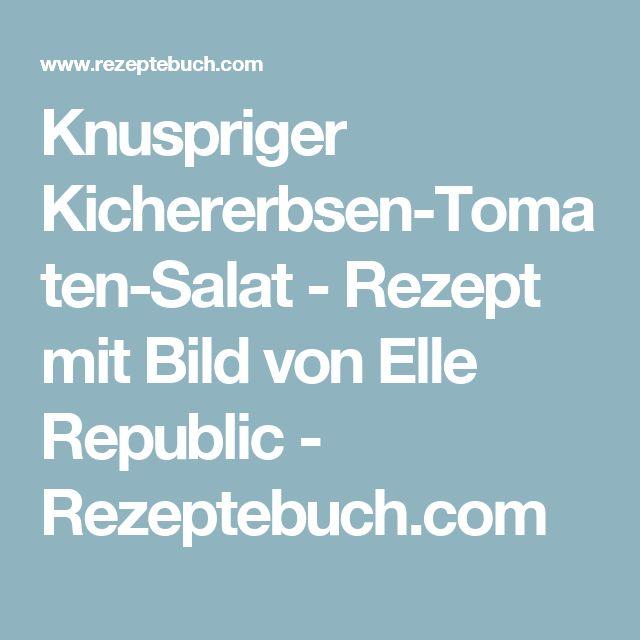 Knuspriger Kichererbsen-Tomaten-Salat - Rezept mit Bild von Elle Republic - Rezeptebuch.com