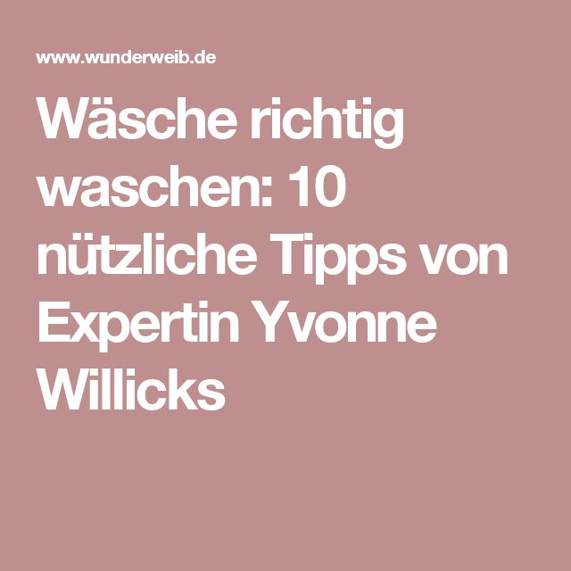 Wäsche richtig waschen: 10 nützliche Tipps von Expertin Yvonne Willicks