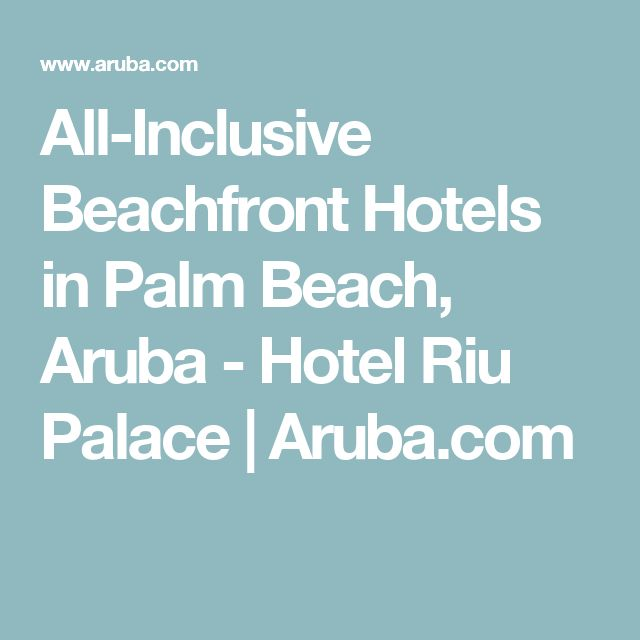 All-Inclusive Beachfront Hotels in Palm Beach, Aruba - Hotel Riu Palace | Aruba.com