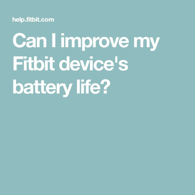 Can I improve my Fitbit device's battery life?