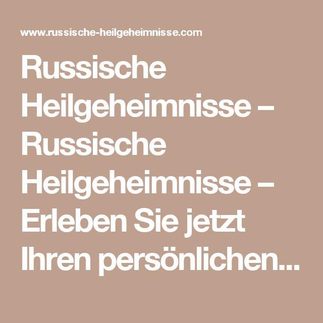 Russische Heilgeheimnisse – Russische Heilgeheimnisse – Erleben Sie jetzt Ihren persönlichen Durchbruch!