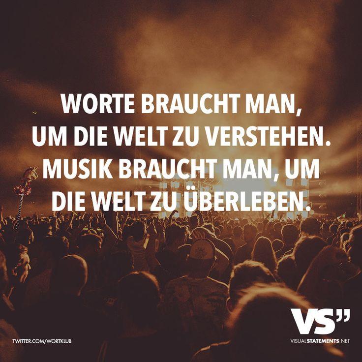 Worte braucht man, um die Welt zu verstehen. Musik braucht man, um die Welt zu ueberleben.