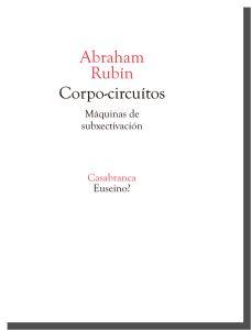 Abraham Rubín - Corpo-circuítos - Máquinas de subxectivación