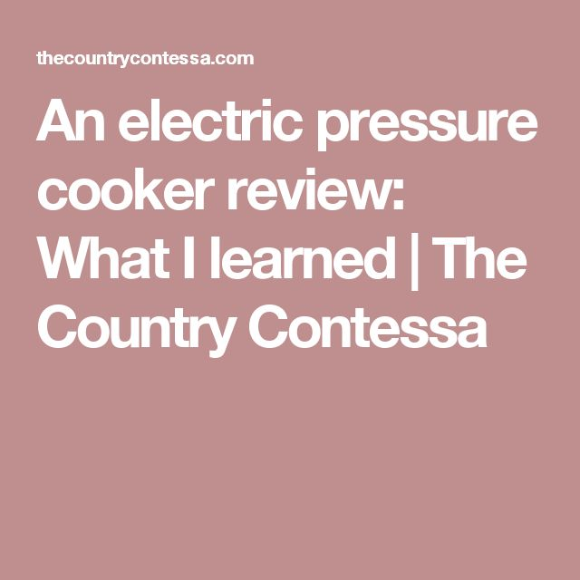 An electric pressure cooker review: What I learned | The Country Contessa