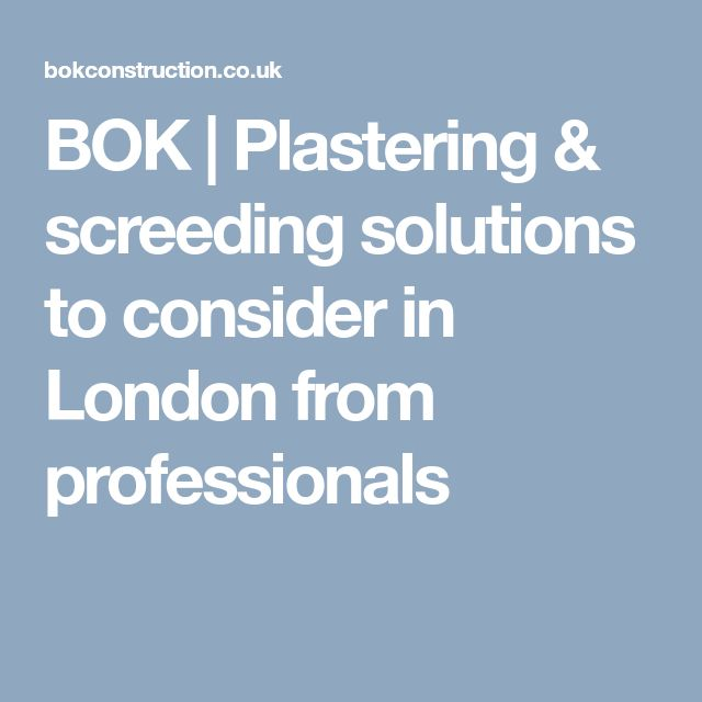 BOK | Plastering & screeding solutions to consider in London from professionals