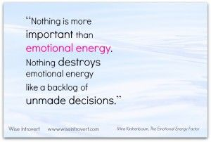 "Are you draining your emotional energy? ""Nothing destroys emotional energy like a backlog of unmade decisions."" Mira Kirshenbaum quote"