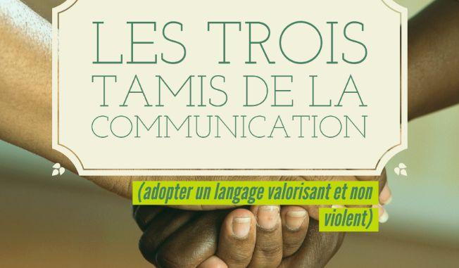 Les trois tamis de la communication (adopter un langage valorisant et non violent)