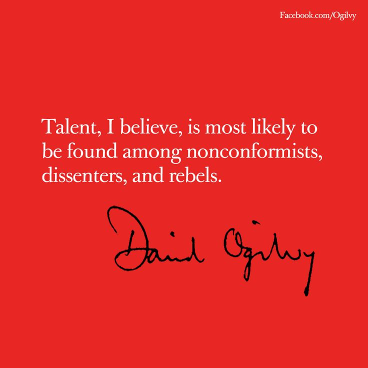 """""""Talent, I believe, is most likely to be found among noncomformists, dissenters, and rebels."""" David Ogilvy"""