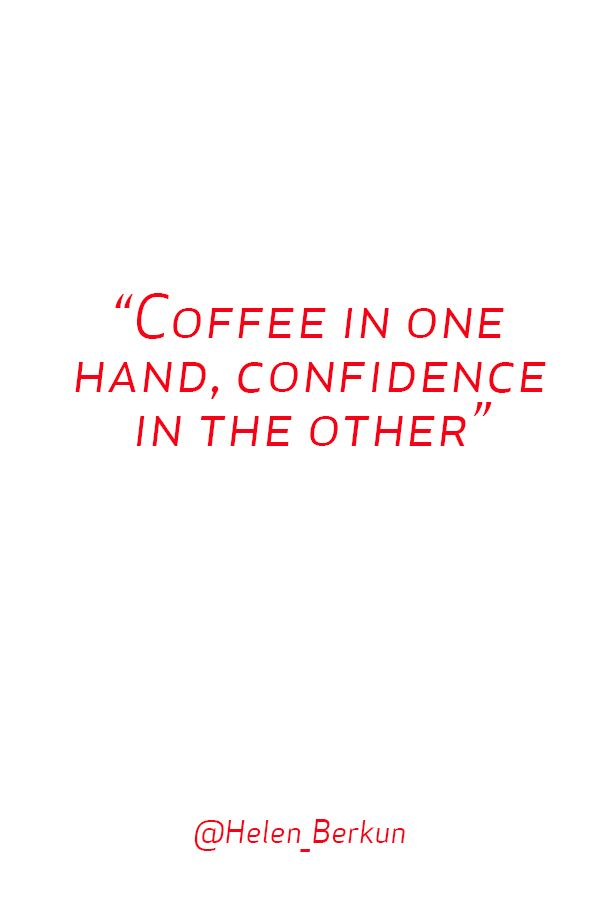 Coffee And Confidence Inspirational Quotes Motivation Inspirational Words Positive Quotes